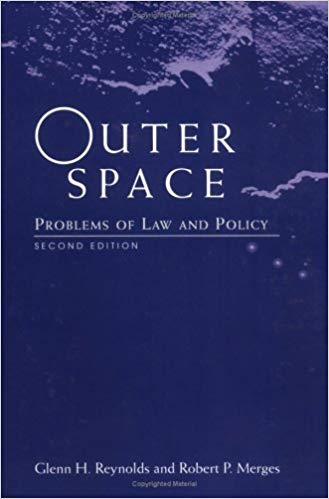 Outer Space - Problems of Law and Policy, Glenn H. Reynolds, Robert P. Merges, 1998